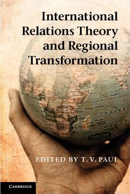 International Relations Theory and Regional Transformation By Paul, T. V. (EDT)